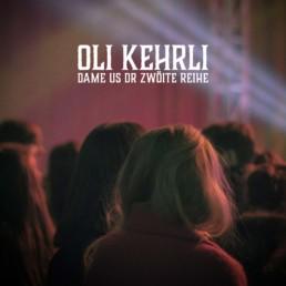 Oli Kehrli Single Dame us dr zwöite Reihe Song Lied
